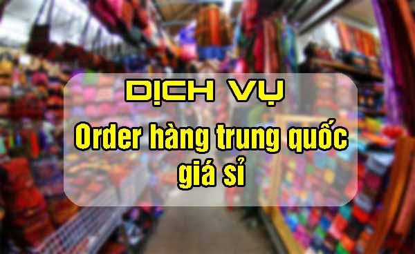 Dịch vụ order hàng Trung Quốc giá sỉ