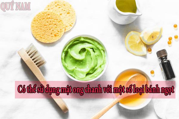 Có thể sử dụng mật ong chanh để ăn kèm với một số loại bánh ngọt