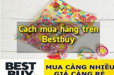 Hướng dẫn cách mua hàng trên Bestbuy dễ dàng và chi tiết nhất