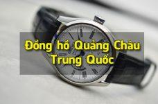 Nhập đồng hồ Quảng Châu Trung Quốc giá sỉ ở đâu đẹp và chất