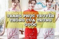 Trang phục truyền thống của Trung Quốc có gì đặc biệt?
